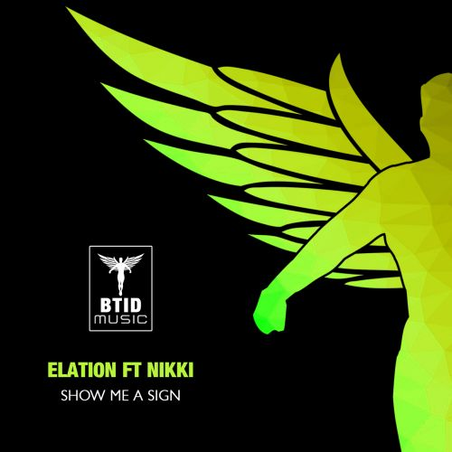 Elation feat Nikki - Show Me A Sign - BTID Music - 05:01 - 27.03.2020