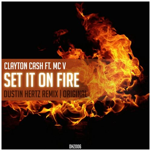 Clayton Cash Feat. MC V - Set It On Fire - DHZ Music - 02:25 - 10.04.2020