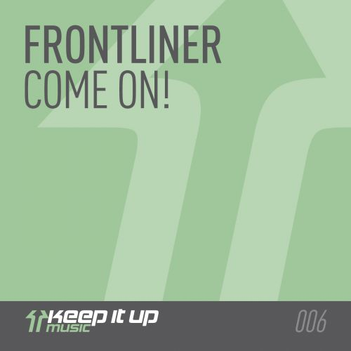Frontliner - Come On! - Keep It Up Music - 02:26 - 25.02.2013
