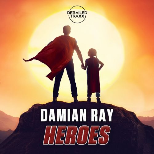 Damian Ray - Heroes - Derailed Traxx - 03:36 - 13.04.2020