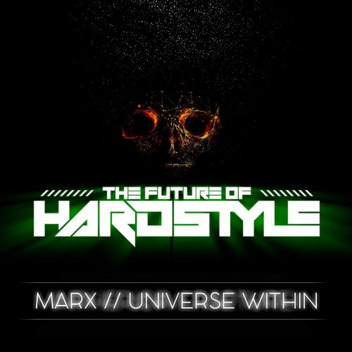 Marx - Universe Within - The Future Of Hardstyle - 03:46 - 30.03.2020