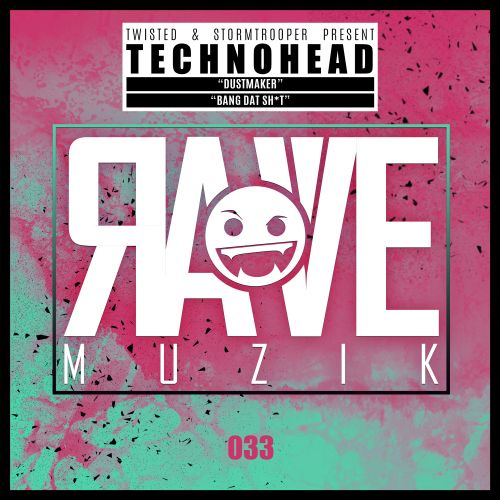 Technohead - Bang Dat Shit - Rave Muzik - 05:33 - 16.04.2020