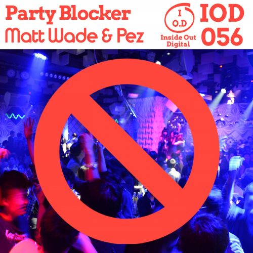 Matt Wade & Pez - Party Blocker - Inside Out Digital - 08:24 - 17.04.2020