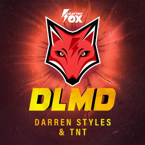 Darren Styles and TNT - DLMD - Electric Fox - 03:17 - 16.04.2020