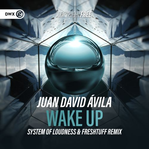 Juan David Avila - Wake Up (System Of Loudness & Freshtuff Remix) - DWX Copyright Free - 04:05 - 29.04.2020