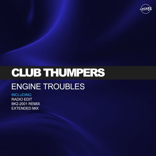 Club Thumpers - Engine Trouble - Jacked Up Digital - 05:23 - 08.05.2020