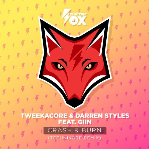 Tweekacore and Darren Styles featuring Giin - Crash & Burn (Technikore Remix) - Electric Fox - 04:53 - 19.05.2020
