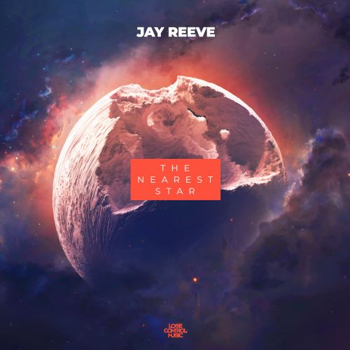 Jay Reeve - The Nearest Star - Lose Control Music - 03:17 - 08.06.2020