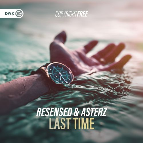 Resensed and Asterz - Last Time - DWX Copyright Free - 04:08 - 27.05.2020