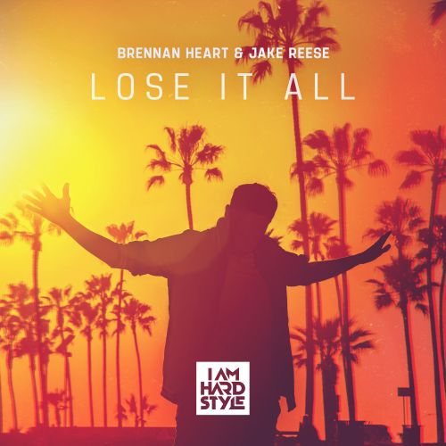 Brennan Heart, Jake Reese - Lose It All - I AM HARDSTYLE - 04:00 - 28.05.2020