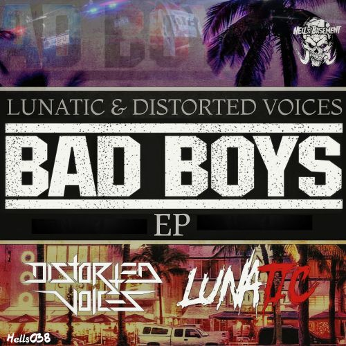 Lunatic & Distorted Voices - Bad Boys - Hell's Recordings - 04:28 - 04.06.2020