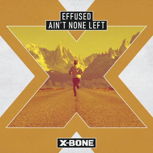 Effused - Ain't None Left - X-Bone - 03:17 - 04.06.2020
