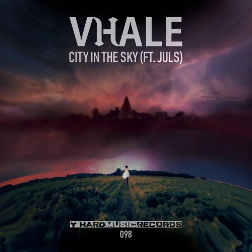 Vhale ft. Juls - City In The Sky - Hard Music Records - 03:42 - 09.06.2020