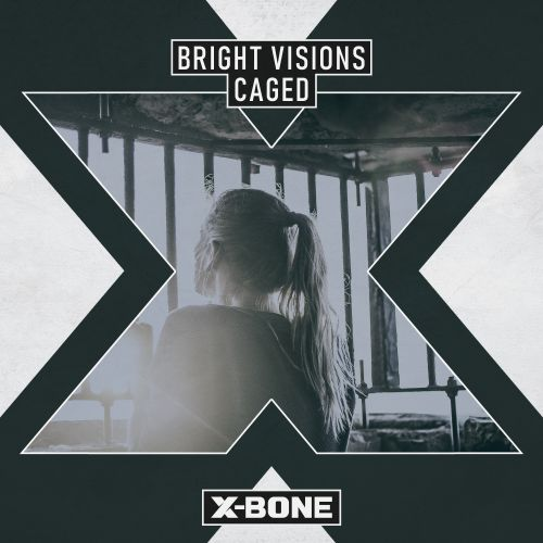 Bright Visions - Caged - X-Bone - 04:19 - 11.06.2020