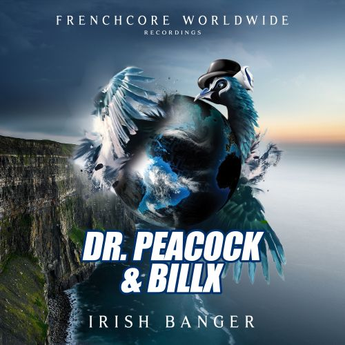 Dr. Peacock and Billx - Irish Banger - Frenchcore Worldwide - 03:54 - 05.06.2020