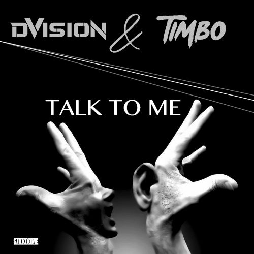 DVISION & TIMBO - Talk To Me - Sikkdome Records - 03:29 - 11.06.2020