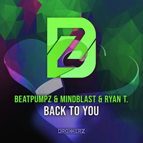 Beatpumpz & Mindblast & Ryan T. - Back To You - DROKKERZ - 02:57 - 29.05.2020
