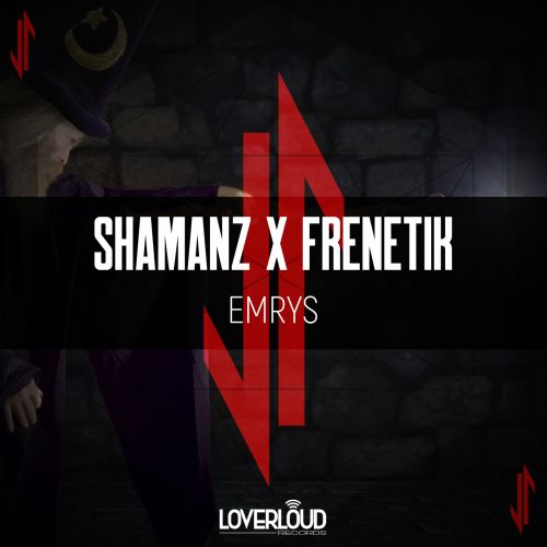 Shamanz X Frenetik - Emrys - Loverloud Records - 04:19 - 10.07.2020