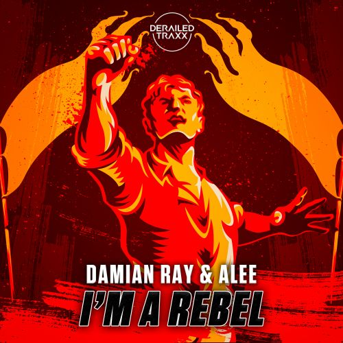 Damian Ray, Alee - I'm A Rebel - Derailed Traxx - 04:07 - 13.07.2020