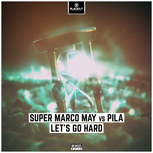 Super Marco May Vs Pila - Let's Go Hard - Blackout Records - 05:06 - 03.07.2020