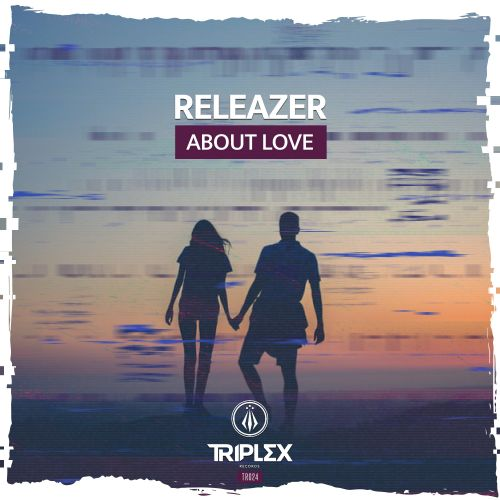Releazer - About Love - Triplex Records - 03:44 - 05.06.2020