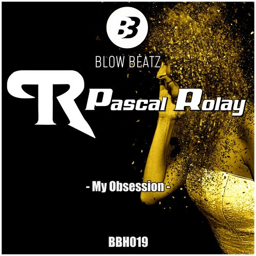 Pascal Rolay - My Obsession - Blow Beatz - 04:54 - 10.07.2020