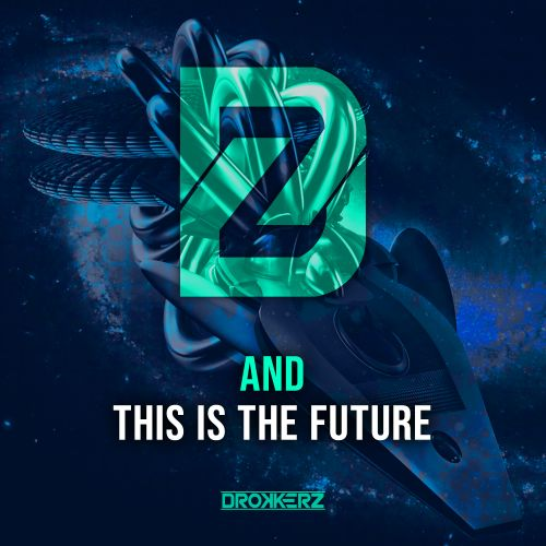 And - This Is The Future - Drokkerz - 04:25 - 26.06.2020