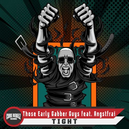 Those Early Gabber Guys feat. Angstfrai - TIGHT - Core Rebelz Records - 03:44 - 05.07.2020