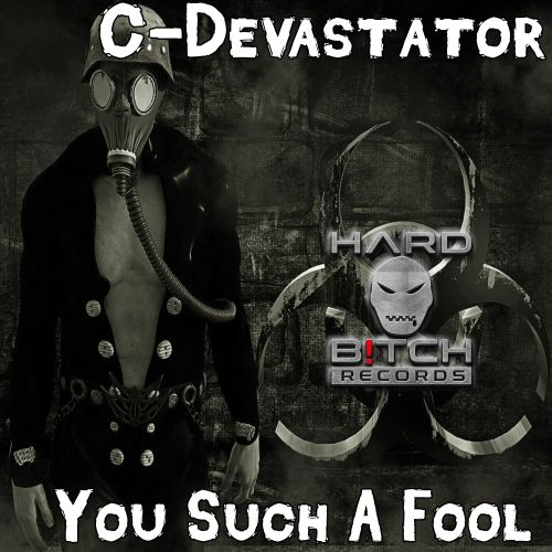 C-Devastator - You Such A Fool - Hard B!tch Records - 03:57 - 06.07.2020