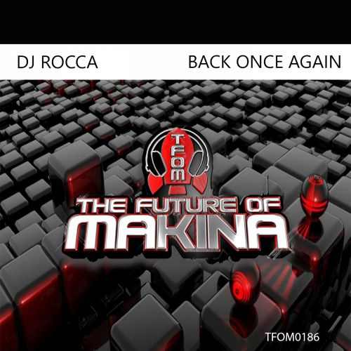DJ Rocca - Back Once Again - The Future of Makina - 04:14 - 30.07.2020