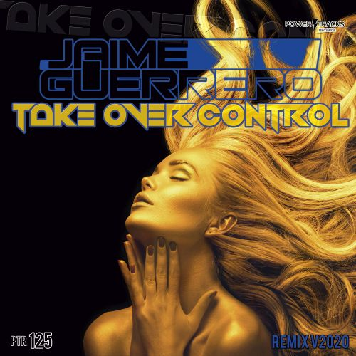 Jaime Guerrero - Take Over Control - Power Tracks Records - 06:17 - 25.07.2020