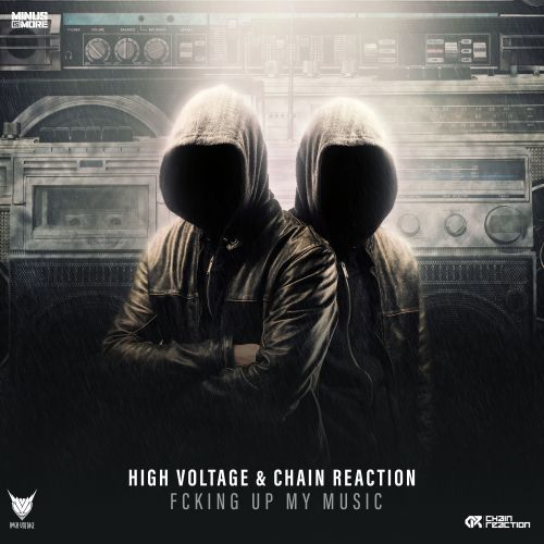 High Voltage and Chain Reaction - Fcking Up My Music - Minus is More - 03:40 - 21.08.2020