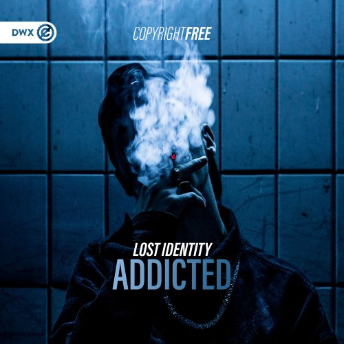 Lost Identity - Addicted - DWX Copyright Free - 03:25 - 10.07.2020