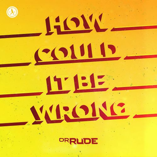 Dr Rude - How Could It Be Wrong - Dirty Workz - 05:34 - 06.08.2020