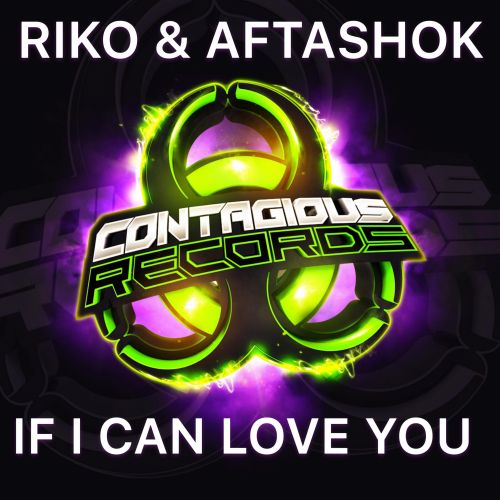 Riko & Aftashok - If I Can Love You - Contagious Records - 04:03 - 12.08.2020