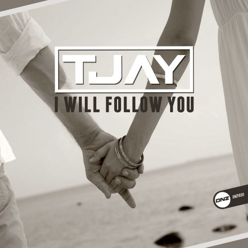 T-Jay - I Will Follow You - DNZ Records - 05:28 - 12.08.2020