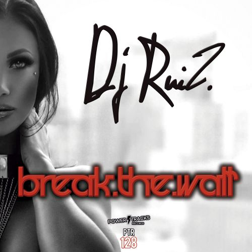 DJ Ruiz - Break The Wall - Power Tracks Records - 06:28 - 14.08.2020