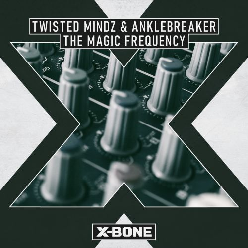 Twisted Mindz & Anklebreaker - The Magic Frequency - X-Bone - 04:45 - 25.08.2020