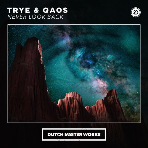 Trye & Qaos - Never Look Back - Dutch Master Works - 04:19 - 25.09.2020