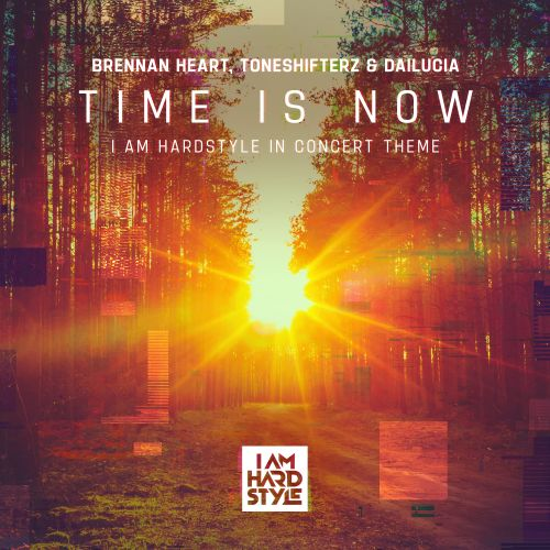 Brennan Heart, Toneshifterz, Dailucia - Time Is Now (I AM HARDSTYLE In Concert Theme) - I AM HARDSTYLE - 04:45 - 17.09.2020