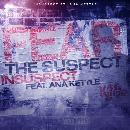 Insuspect feat. Ana Kettle - Fear The Suspect - Kiss & Ride - 03:46 - 23.09.2020