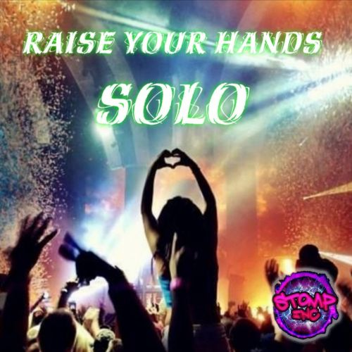 Solo - Raise Your Hands - Stomp-Inc UK - 03:51 - 25.09.2020