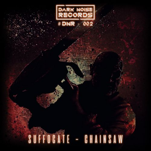 Suffocate - Chainsaw - Dark Noise Records - 01:59 - 17.09.2020