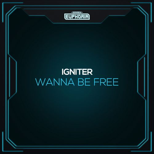 Igniter - Wanna Be Free - Gearbox Euphoria - 03:12 - 08.10.2020