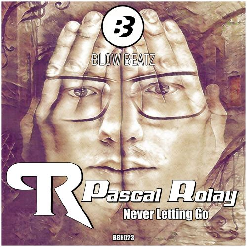 Pascal Rolay - Never Letting Go - Blow Beatz - 03:49 - 30.10.2020