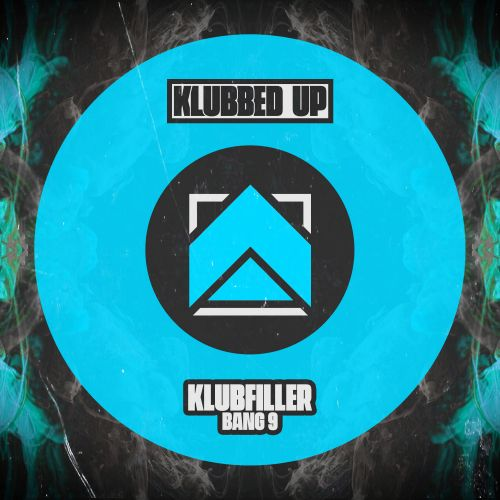 Klubfiller - Bang 9 - Klubbed Up - 04:24 - 02.10.2020