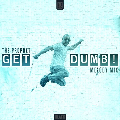 The Prophet - Get Dumb! (Melody Mix) - Scantraxx Black - 04:54 - 26.11.2020