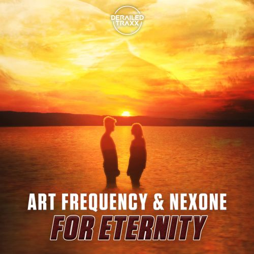 Art Frequency, Nexone - For Eternity - Derailed Traxx - 03:46 - 16.11.2020