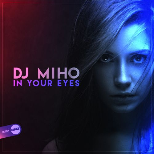 DJ Miho - In Your Eyes - DNZ Records - 07:09 - 30.11.2020