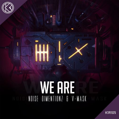 Noise Dimentionz & V-mask - We Are - K1-recordz - 03:44 - 05.12.2020